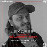 LEX GREEN presents GUESTMIX #45 RADU CRISTIAN (RO)