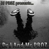 "DJ PROZ presents... ""Dr. J And Mr. PROZ"""