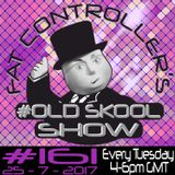 #OldSkool Show #161 with DJ Fat Controller 25th July 2017