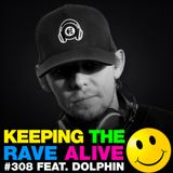 Keeping The Rave Alive Episode 308 featuring Dolphin