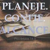 Planeje. Confie. Alcance. Provérbios 16-3