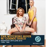 The Witching Hour w/ Cosmic Disco 29th June 2016