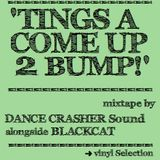 'TINGS A COME UP 2 BUMP!' Mixtape - DANCE CRASHER Sound alongside BLACKCAT (2016)
