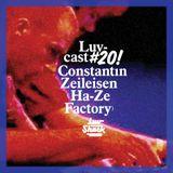 LUVCAST 020: CONSTANTIN ZEILEISEN (HA-ZE FACTORY)