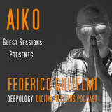 AIKO GUEST SESSIONS PRESENTS FEDERICO GUGLIELMI DEEPOLOGY DIGITAL RECORDS PODCAST