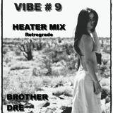 VIBE #9 - HEATER RETROGRADE MIX