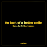 for lack of a better radio - episode 49: Electrocado