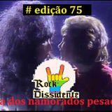 Rock Dissidente # 75 - Dia dos Namorados Pesado (17/02/2019)