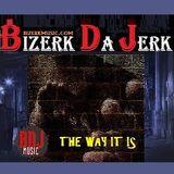 Bizerk Da Jerk - The Way It is - Mix 2015