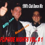 FlipSide Nights Vol. # 1: Featuring D.J. Robert Camus & D.J. Billy Rose: 1990's Club Music Mix