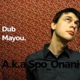Dub Mayou a.k.a Spo_Onani  ▄  Demo