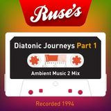 Mr Ruse - Diatonic Journeys - Electronic Ambient Mix - Part 1