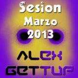Sesion Marzo 2013 Mixed By: Alex Gettup
