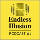 Endless Illusion podcast #01
