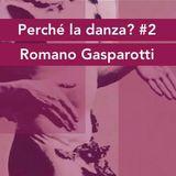 Perché la danza? #2 conversazione con Romano Gasparotti e Maurizio Zanardi - 09/11/17