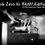 Club Zero XL BAM! Edition  (DJ The Freestyler Teaser Mixtape)