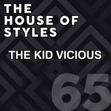 #65 - The House of Styles with The Kid Vicious