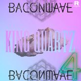 Baconwave #4 [Feat. KING QUARTZ]
