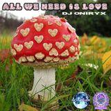 Dj Oniryx - All We Need Is Love (Maninkari Crew ~ GoaTrax 14-02-2013)