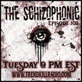 The Schizophonic on Trendkill Radio Session 103