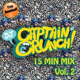 15 MIN MIX - VOL.2 - DJ CAPTAIN CRUNCH