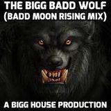 The Bigg Badd Wolf (Badd Moon Rising Mix)