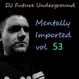 DJ Future Underground - Mentally Imported vol 53