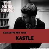 HUSH HOUSE EXCLUSIVE MIX #018 - KASTLE