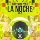 BAILEMOS TODA LA NOCHE MIXED BY JJ VOL.5