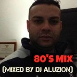 80's Mix (Mixed By DJ Aluzion)