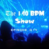THE 140 BPM SHOW - Episode 14