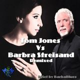 Tom Jones vs Barbra Streisand Remixed - DjSet by BarbaBlues
