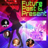 FUTURE PAST & PRESENT 'DIVAS EDITION' DJ DAN WILLIAMS Radio.stomparamafm.com