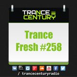 Trance Century Radio - RadioShow #TranceFresh 258