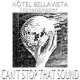 Hôtel Bellavista pres. CarlosDJMaster - Can't Stop That Sound