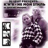 DJ Spot Presents: K'N'R - Not My Style (2008)