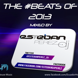 THE BEATS OF 2013 & NEW 2014 mixed by DJ ESTEBAN PEREZ (Quito - Ecuador)