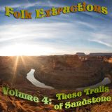 Folk Extractions - Volume 4: These Trails of Sandstone