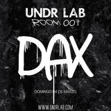 Dax @ UNDR LAB 007