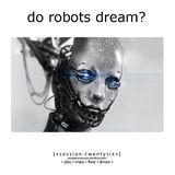 Do Robots Dream? [session 026]