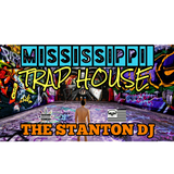 Mississippi Trap House - The Stanton Dj