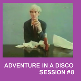 ADVENTURES IN A DISCO - SESSION #8