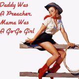 Daddy Was A Preacher, Mama Was A Go-Go Girl.