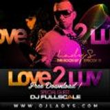 Love 2 Love mixtape by Lady S & Fullscale : The hook up episode 19