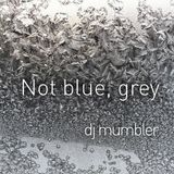 Not blue, grey