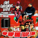 LORD CHRIS BERG RADIO #17 (HIP HOP RNB TRAP & EDM) (CLEAN AF) 12/19/17