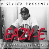 C Stylez presents Eazy-E - Ruthless 4 Life (Tribute Mix) [September 7, 1964 – March 26, 1995]