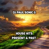 DJ PAUL SONIC G present HOUSE HITS PRESENT & PAST