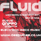 STEVE GRIFFO GRIFFITHS - 'FLUID' - AUG 9TH 2017 - DEEPVIBES.CO.UK