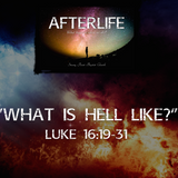 """AFTERLIFE SERIES- """"What Is Hell Like?"""" Luke 16:19-31"""